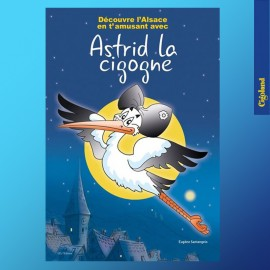 Discover Alsace while having fun with Astrid the stork (in French)